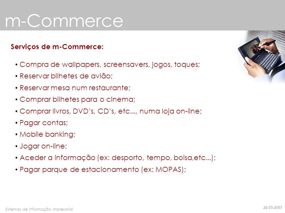 Faro, 10 de Março de 2007Sistemas de Informação Impresarial m-Commerce Serviços de m-Commerce: Compra de wallpapers, screensavers, jogos, toques; Rese