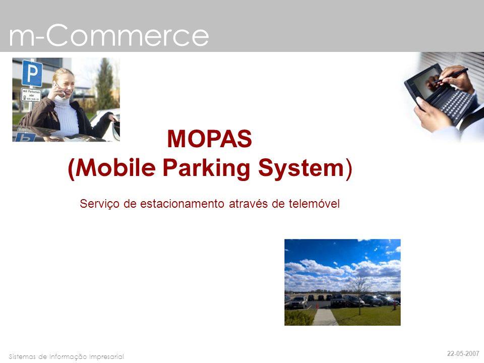 Faro, 10 de Março de 2007Sistemas de Informação Impresarial m-Commerce MOPAS ( Mobile Parking System) Serviço de estacionamento através de telemóvel 2