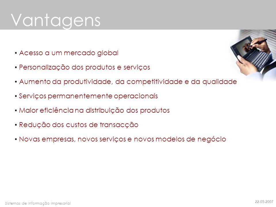 Faro, 10 de Março de 2007Sistemas de Informação Impresarial Vantagens Acesso a um mercado global Personalização dos produtos e serviços Aumento da pro