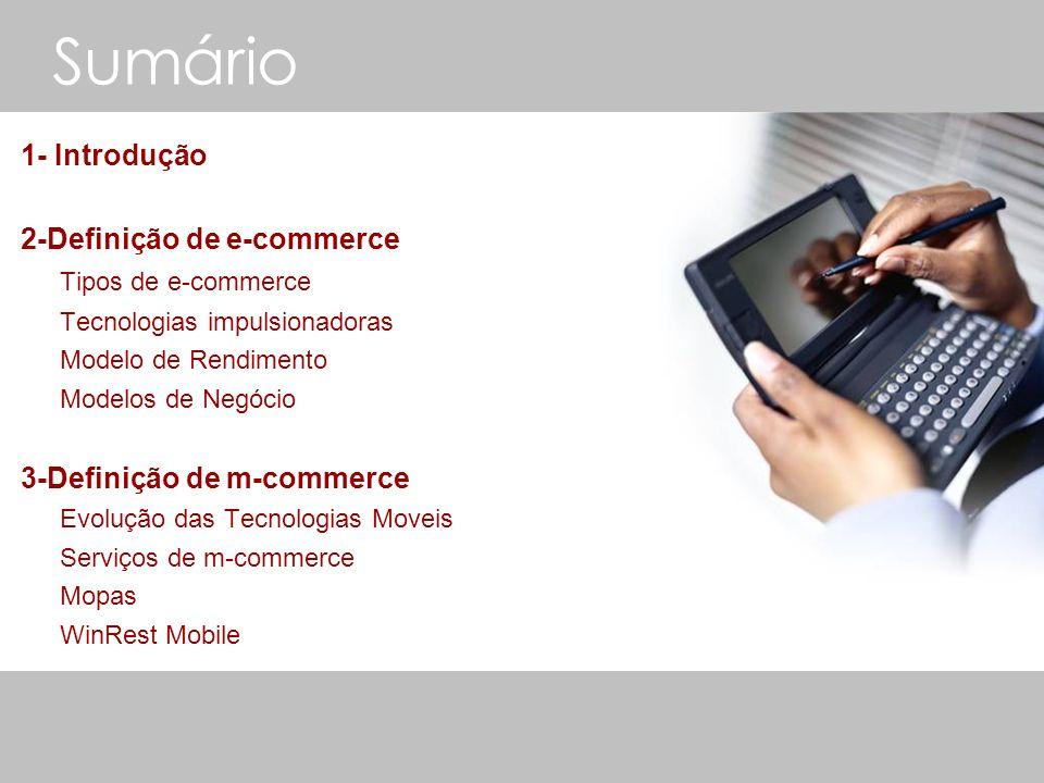 Sumário 1- Introdução 2-Definição de e-commerce Tipos de e-commerce Tecnologias impulsionadoras Modelo de Rendimento Modelos de Negócio 3-Definição de