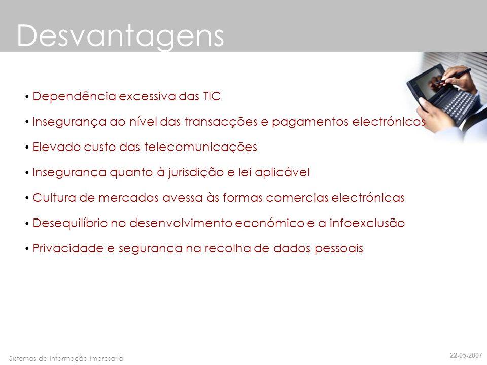 Faro, 10 de Março de 2007Sistemas de Informação Impresarial Desvantagens Dependência excessiva das TIC Insegurança ao nível das transacções e pagament