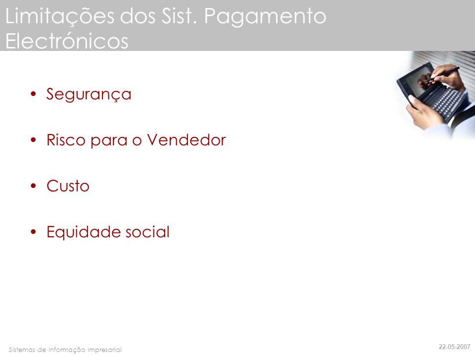 Faro, 10 de Março de 2007Sistemas de Informação Impresarial Limitações dos Sist. Pagamento Electrónicos Segurança Risco para o Vendedor Custo Equidade