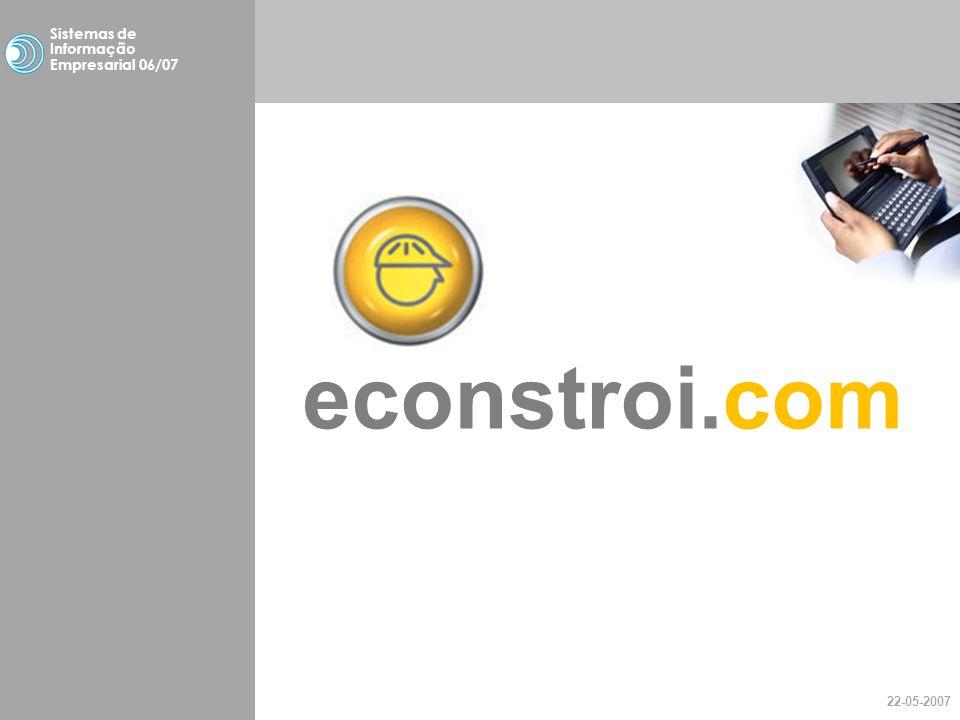 Faro, 10 de Março de 2007Sistemas de Informação Impresarial A econstroi é hoje reconhecida internacionalmente como umas das mais destacadas iniciativas de sucesso a nível de mercado B2B.