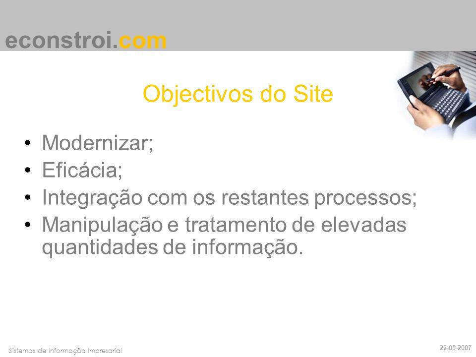 Faro, 10 de Março de 2007Sistemas de Informação Impresarial Objectivos do Site Modernizar; Eficácia; Integração com os restantes processos; Manipulaçã