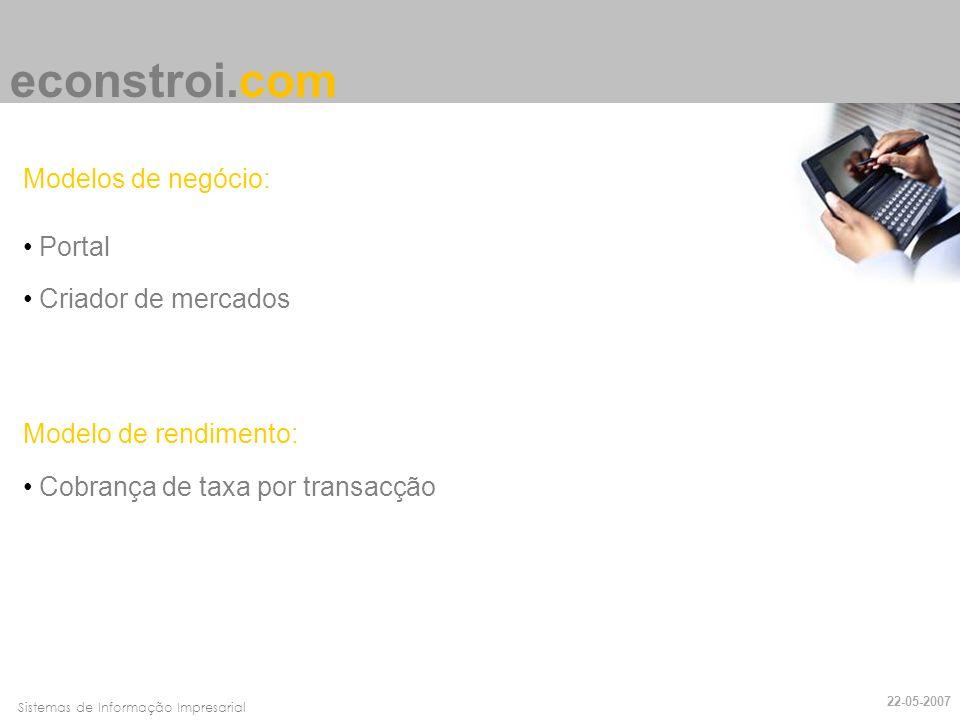 Faro, 10 de Março de 2007Sistemas de Informação Impresarial econstroi.com Modelos de negócio: Portal Criador de mercados Modelo de rendimento: Cobranç