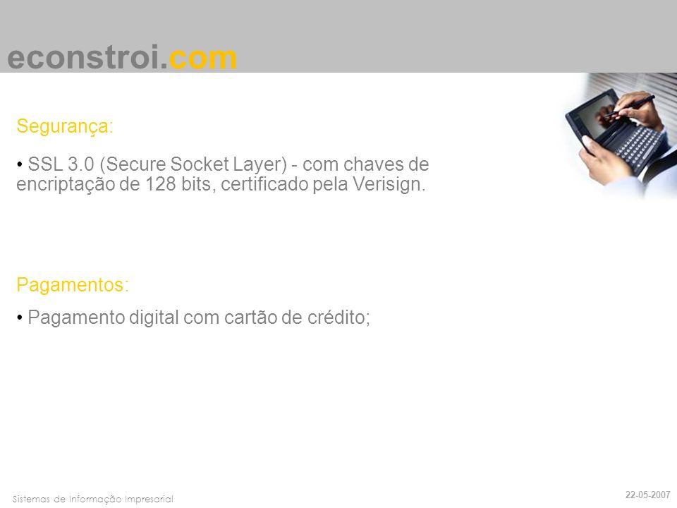 Faro, 10 de Março de 2007Sistemas de Informação Impresarial econstroi.com Segurança: SSL 3.0 (Secure Socket Layer) - com chaves de encriptação de 128