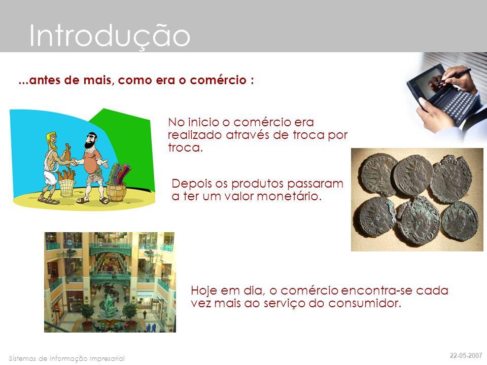 Faro, 10 de Março de 2007Sistemas de Informação Impresarial...antes de mais, como era o comércio : Introdução No inicio o comércio era realizado atrav