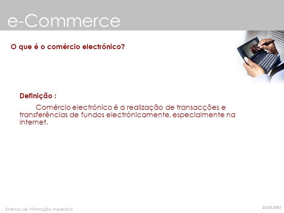 Faro, 10 de Março de 2007Sistemas de Informação Impresarial e-Commerce O que é o comércio electrónico? Definição : Comércio electrónico é a realização