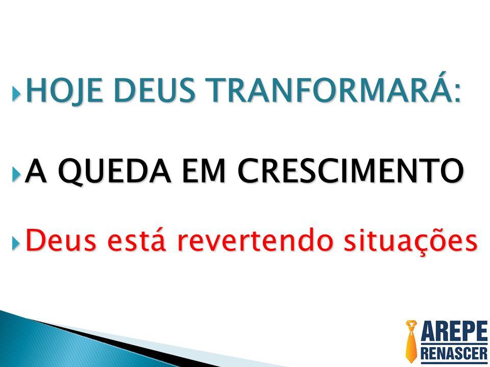 HOJE DEUS TRANFORMARÁ: HOJE DEUS TRANFORMARÁ: A QUEDA EM CRESCIMENTO A QUEDA EM CRESCIMENTO Deus está revertendo situações Deus está revertendo situaç