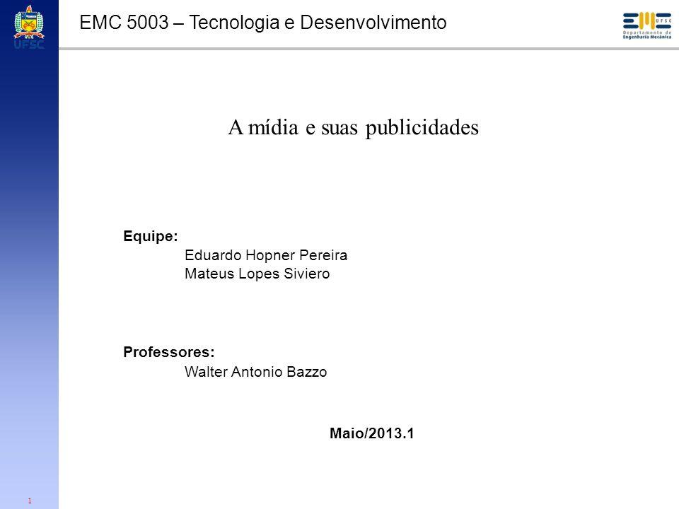 1 EMC 5003 – Tecnologia e Desenvolvimento Equipe: Eduardo Hopner Pereira Mateus Lopes Siviero Professores: Walter Antonio Bazzo Maio/2013.1 A mídia e