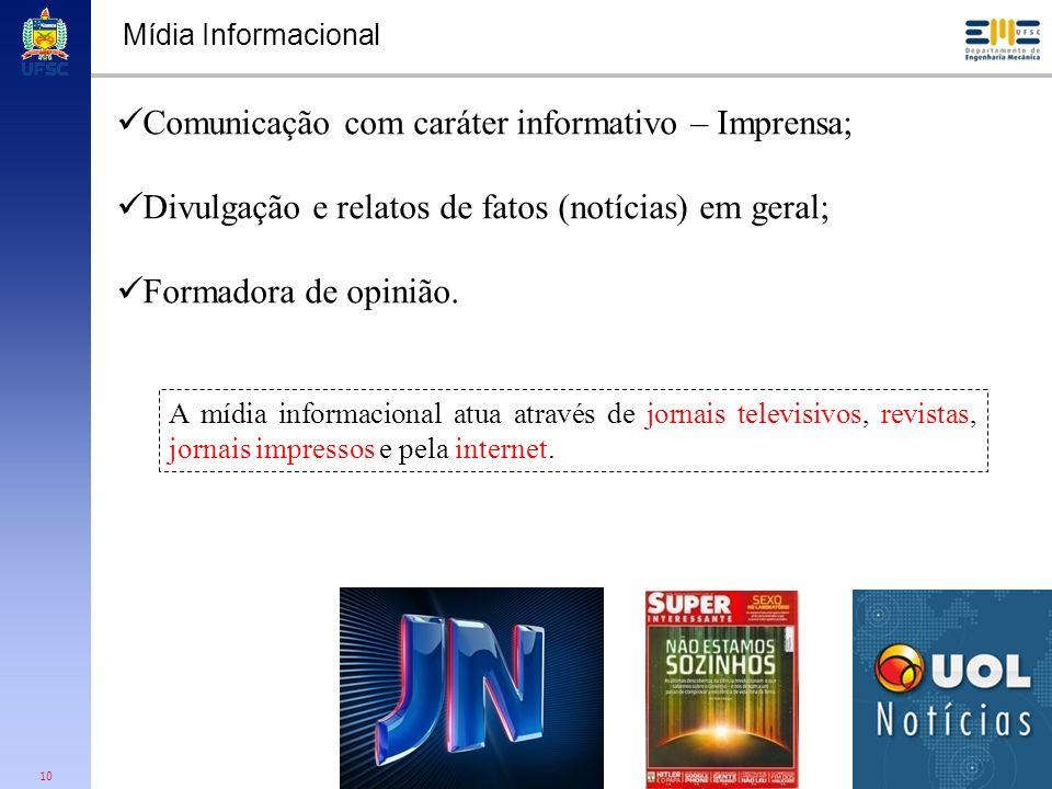 10 Mídia Informacional Comunicação com caráter informativo – Imprensa; Divulgação e relatos de fatos (notícias) em geral; Formadora de opinião. A mídi