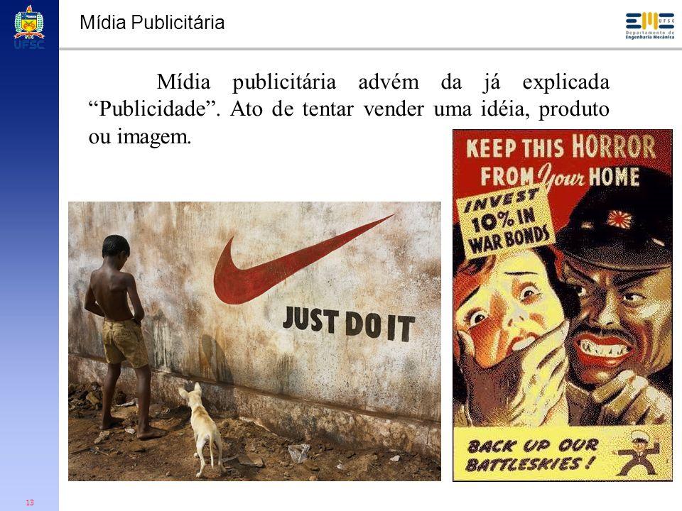 13 Mídia Publicitária Mídia publicitária advém da já explicada Publicidade. Ato de tentar vender uma idéia, produto ou imagem.