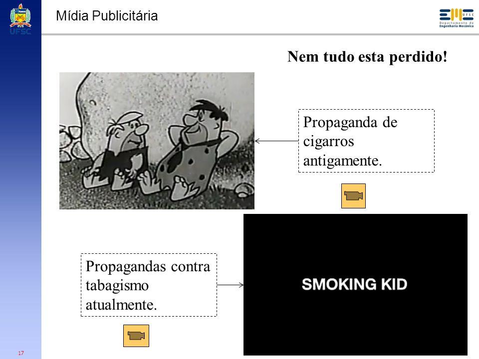 17 Mídia Publicitária Propaganda de cigarros antigamente. Propagandas contra tabagismo atualmente. Nem tudo esta perdido!