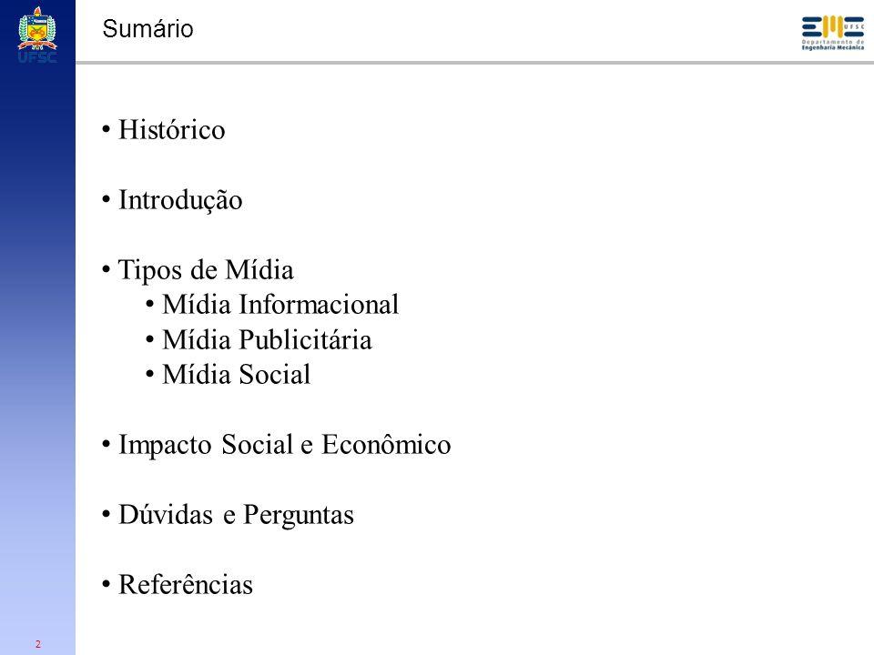 2 Sumário Histórico Introdução Tipos de Mídia Mídia Informacional Mídia Publicitária Mídia Social Impacto Social e Econômico Dúvidas e Perguntas Refer