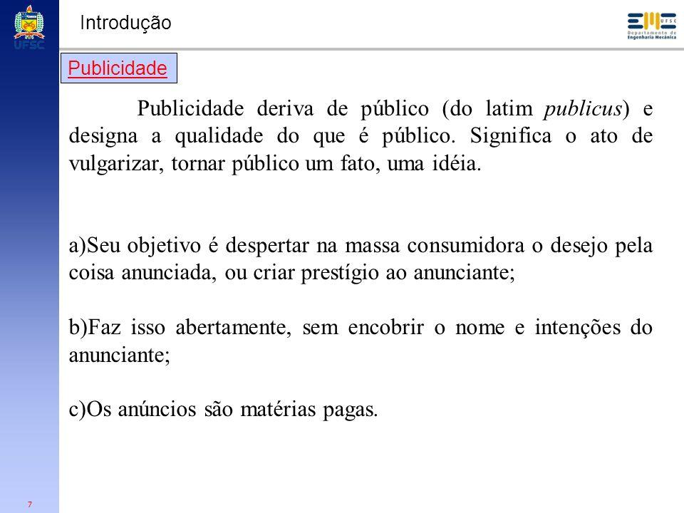 7 Introdução Publicidade Publicidade deriva de público (do latim publicus) e designa a qualidade do que é público. Significa o ato de vulgarizar, torn