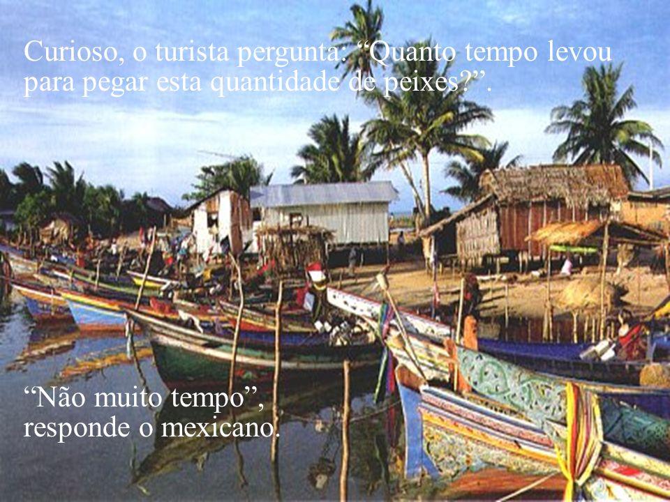 Numa aldeia de pescadores da costa do México, um pequeno barco retorna do mar. Um turista americano se aproxima e cumprimenta o pescador mexicano pela