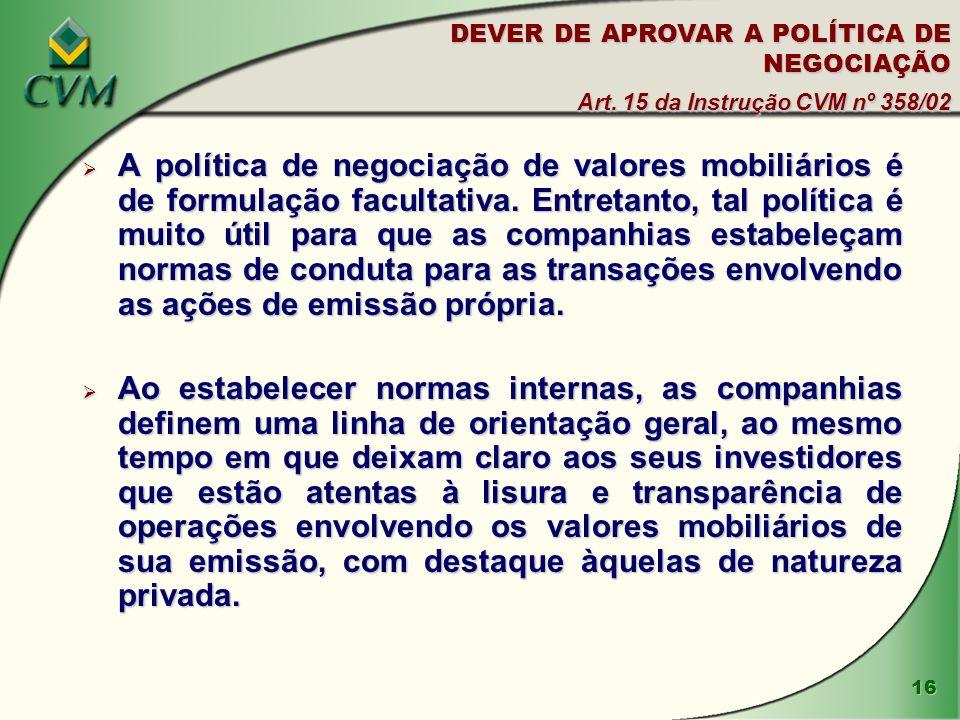 16 A política de negociação de valores mobiliários é de formulação facultativa.