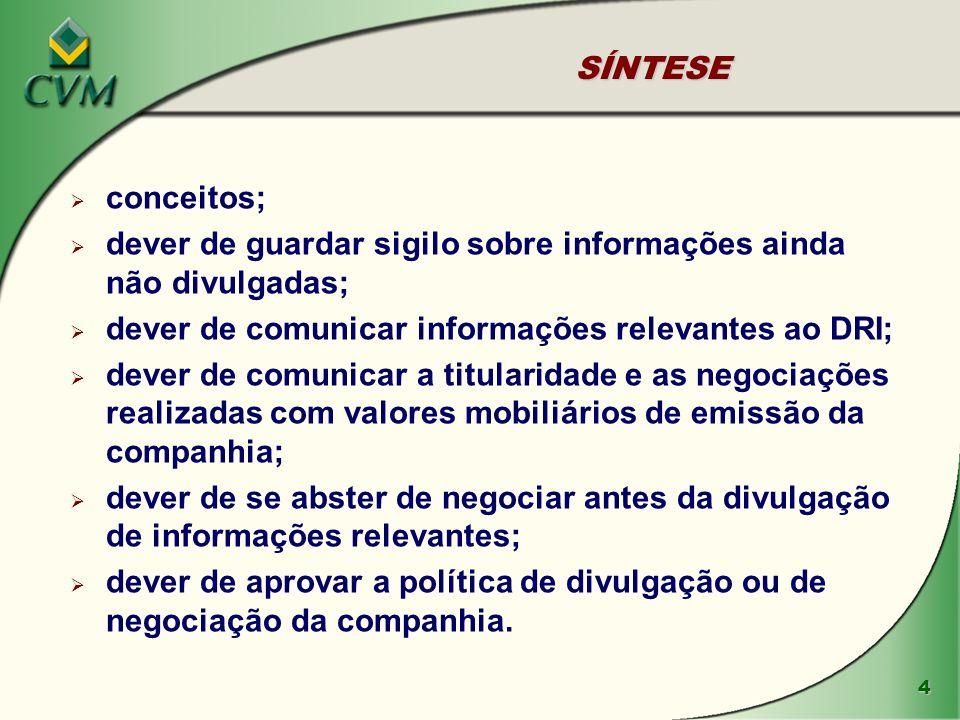 5 INSTRUÇÃO CVM Nº 358/02 Uso e divulgação de informações relevantes, relativas às companhias abertas (art.