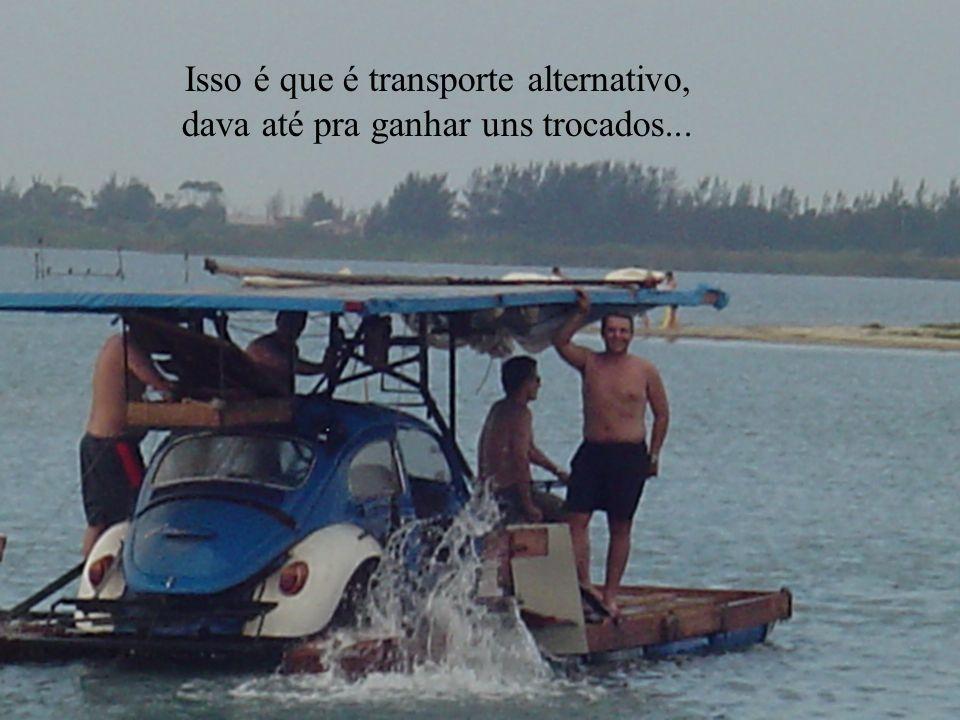Isso é que é transporte alternativo, dava até pra ganhar uns trocados...