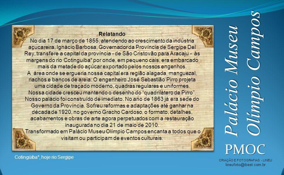 Palácio Museu Olímpio Campos PMOC CRIAÇÃO E FOTOGRAFIAS - LINEU lineufoto@ibest.com.br Relatando No dia 17 de março de 1855, atendendo ao crescimento