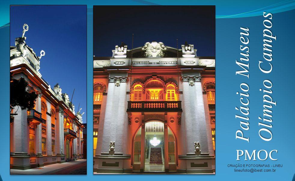 Palácio Museu Olímpio Campos PMOC CRIAÇÃO E FOTOGRAFIAS - LINEU lineufoto@ibest.com.br