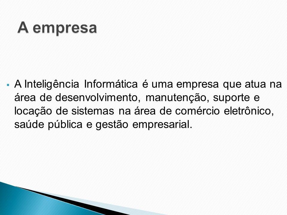 A Inteligência Informática é uma empresa que atua na área de desenvolvimento, manutenção, suporte e locação de sistemas na área de comércio eletrônico