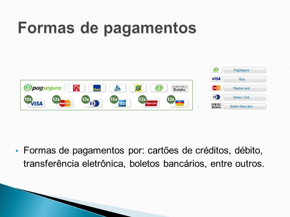 Formas de pagamentos por: cartões de créditos, débito, transferência eletrônica, boletos bancários, entre outros.
