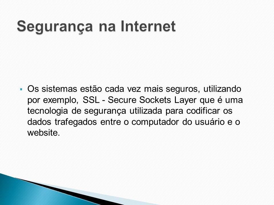 Os sistemas estão cada vez mais seguros, utilizando por exemplo, SSL - Secure Sockets Layer que é uma tecnologia de segurança utilizada para codificar