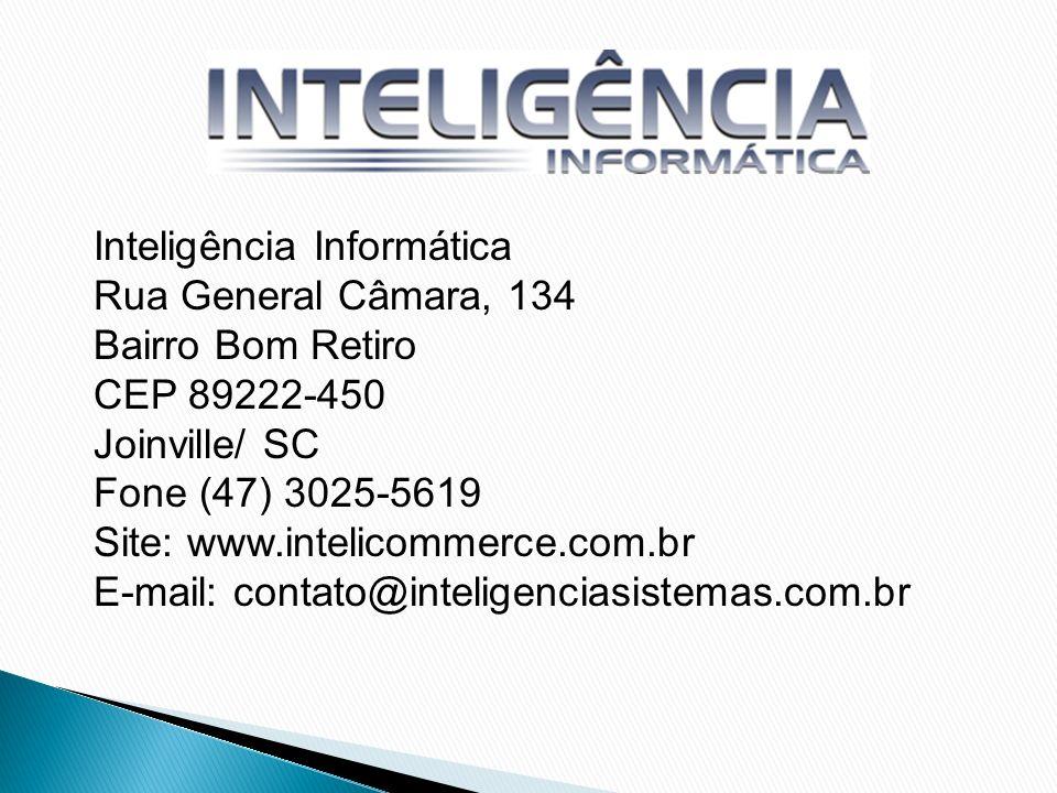 Inteligência Informática Rua General Câmara, 134 Bairro Bom Retiro CEP 89222-450 Joinville/ SC Fone (47) 3025-5619 Site: www.intelicommerce.com.br E-m