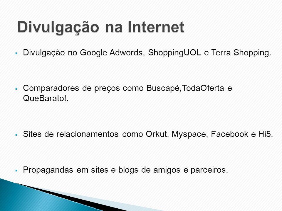 Divulgação no Google Adwords, ShoppingUOL e Terra Shopping. Comparadores de preços como Buscapé,TodaOferta e QueBarato!. Sites de relacionamentos como