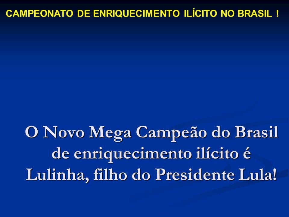 O Novo Mega Campeão do Brasil de enriquecimento ilícito é Lulinha, filho do Presidente Lula! CAMPEONATO DE ENRIQUECIMENTO ILÍCITO NO BRASIL !