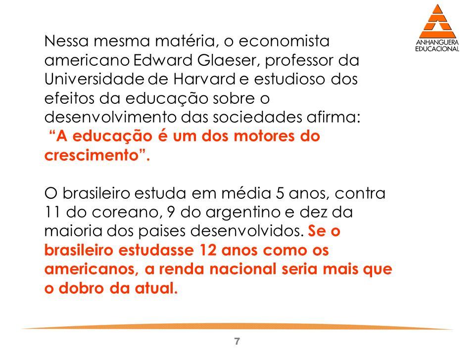 7 Nessa mesma matéria, o economista americano Edward Glaeser, professor da Universidade de Harvard e estudioso dos efeitos da educação sobre o desenvo