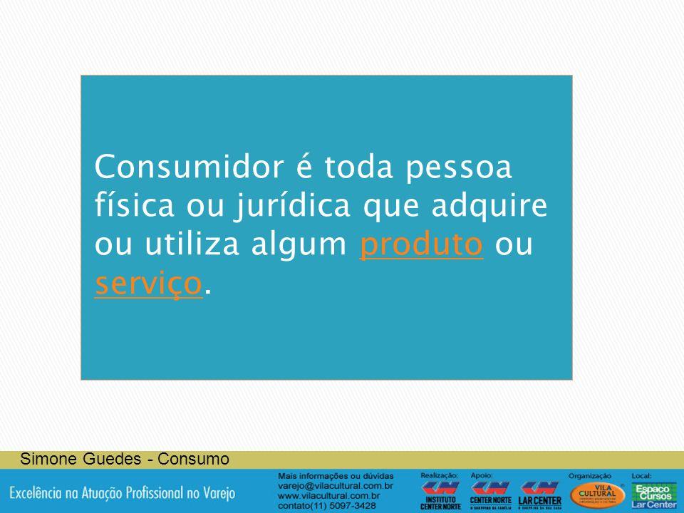 Consumidor é toda pessoa física ou jurídica que adquire ou utiliza algum produto ou serviço.produto serviço Simone Guedes - Consumo