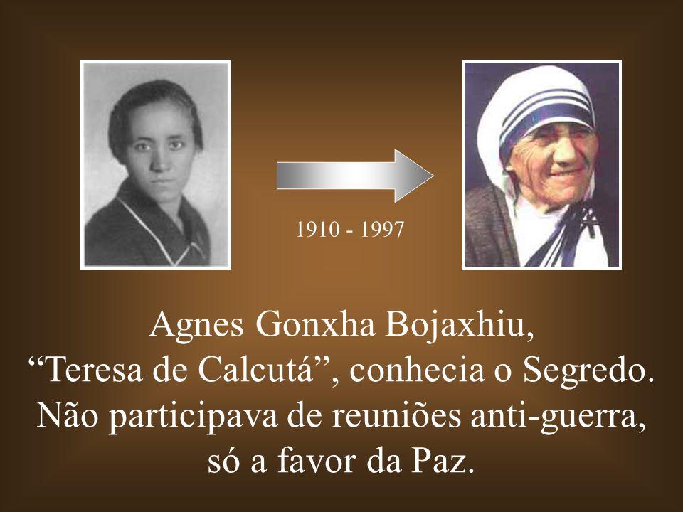 Agnes Gonxha Bojaxhiu, Teresa de Calcutá, conhecia o Segredo. Não participava de reuniões anti-guerra, só a favor da Paz. 1910 - 1997