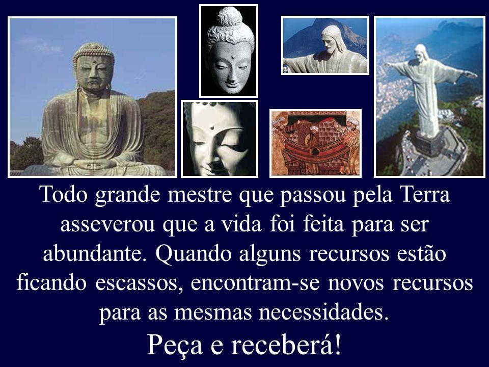 Todo grande mestre que passou pela Terra asseverou que a vida foi feita para ser abundante. Quando alguns recursos estão ficando escassos, encontram-s