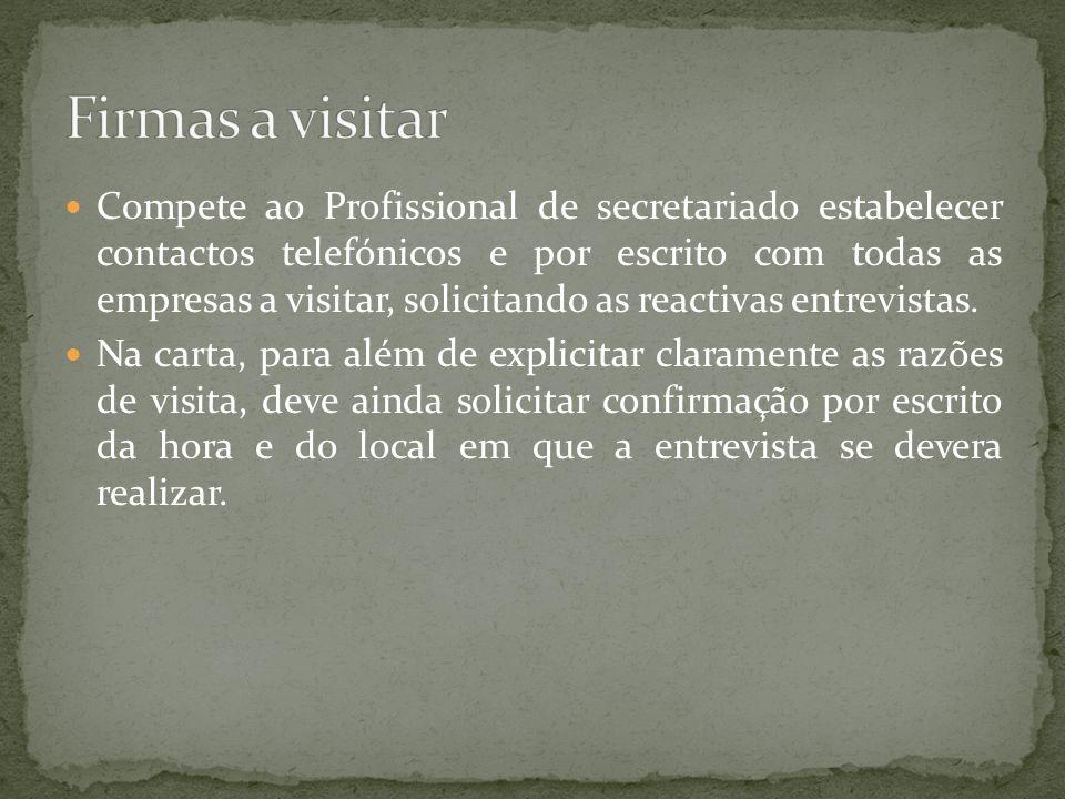 Compete ao Profissional de secretariado estabelecer contactos telefónicos e por escrito com todas as empresas a visitar, solicitando as reactivas entrevistas.