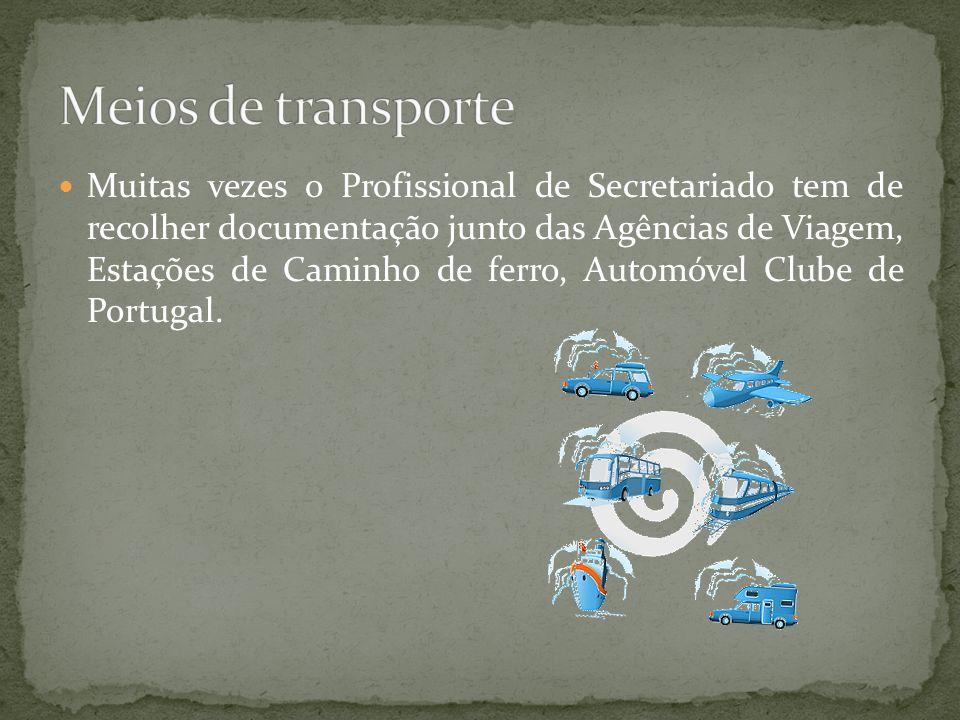 Muitas vezes o Profissional de Secretariado tem de recolher documentação junto das Agências de Viagem, Estações de Caminho de ferro, Automóvel Clube de Portugal.