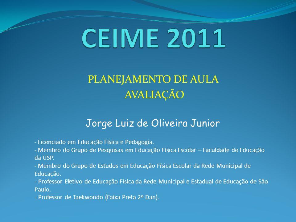 PLANEJAMENTO DE AULA AVALIAÇÃO Jorge Luiz de Oliveira Junior - Licenciado em Educação Física e Pedagogia. - Membro do Grupo de Pesquisas em Educação F