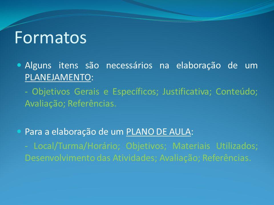 Formatos Alguns itens são necessários na elaboração de um PLANEJAMENTO: - Objetivos Gerais e Específicos; Justificativa; Conteúdo; Avaliação; Referênc