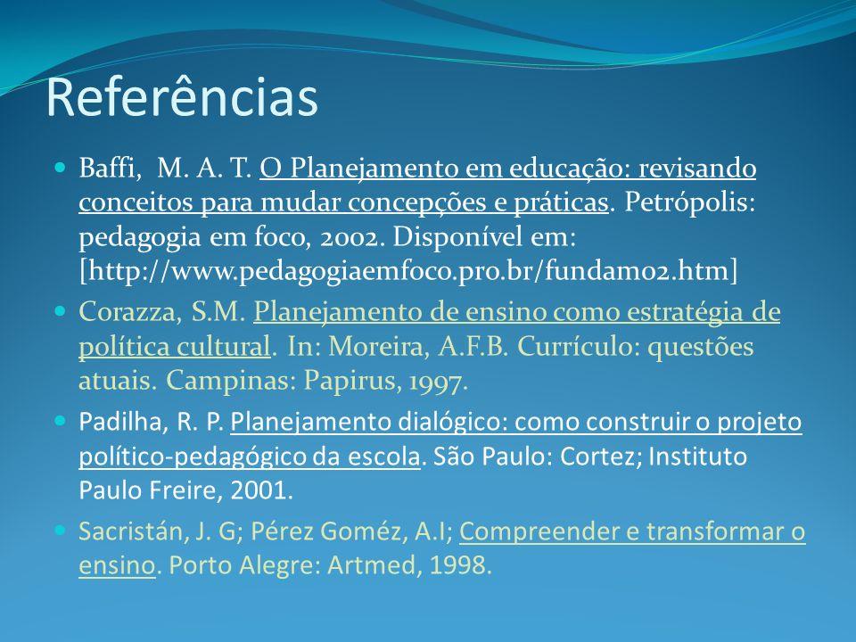 Referências Baffi, M. A. T. O Planejamento em educação: revisando conceitos para mudar concepções e práticas. Petrópolis: pedagogia em foco, 2002. Dis