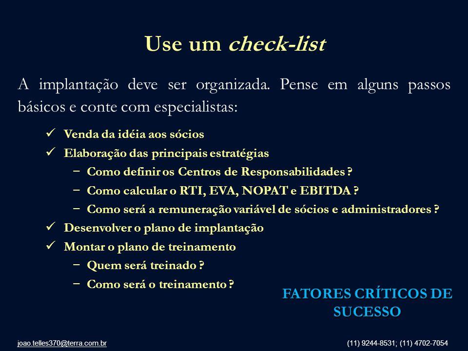 joao.telles370@terra.com.br (11) 9244-8531; (11) 4702-7054 Use um check-list A implantação deve ser organizada. Pense em alguns passos básicos e conte