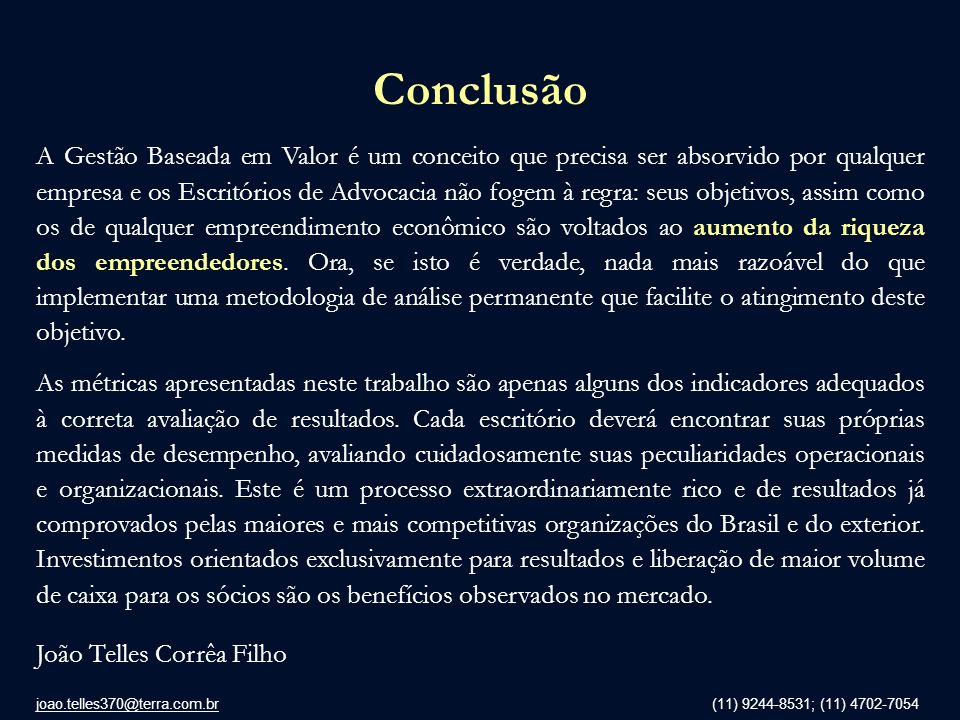 joao.telles370@terra.com.br (11) 9244-8531; (11) 4702-7054 Conclusão A Gestão Baseada em Valor é um conceito que precisa ser absorvido por qualquer em