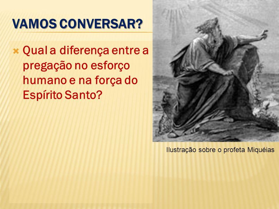 VAMOS CONVERSAR.Qual a diferença entre a pregação no esforço humano e na força do Espírito Santo.