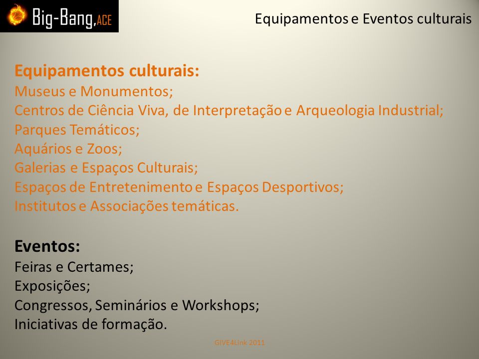 Equipamentos culturais: Museus e Monumentos; Centros de Ciência Viva, de Interpretação e Arqueologia Industrial; Parques Temáticos; Aquários e Zoos; G