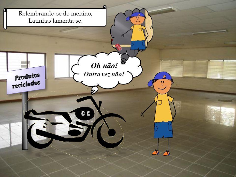 Latinhas estava esplêndido, como bicicleta, por isso o Fernando escolhe-o.