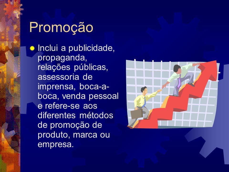 Promoção Inclui a publicidade, propaganda, relações públicas, assessoria de imprensa, boca-a- boca, venda pessoal e refere-se aos diferentes métodos d