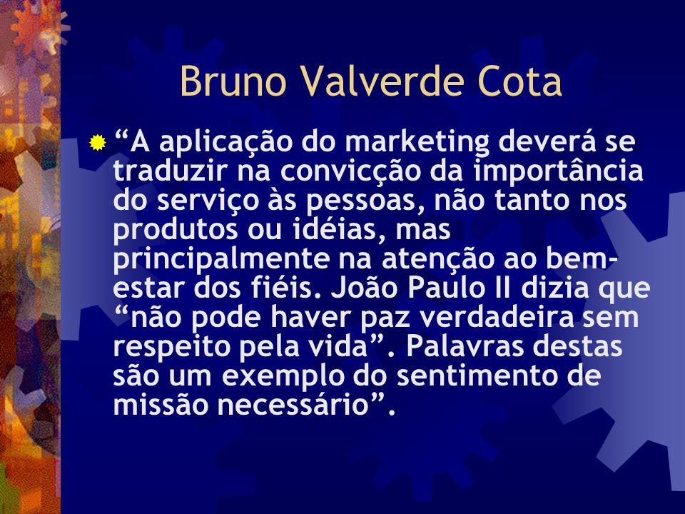 Bruno Valverde Cota A aplicação do marketing deverá se traduzir na convicção da importância do serviço às pessoas, não tanto nos produtos ou idéias, m