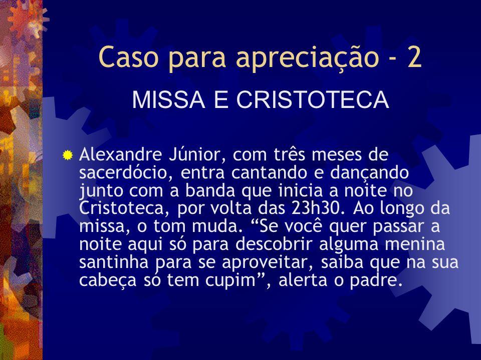 Caso para apreciação - 2 MISSA E CRISTOTECA Alexandre Júnior, com três meses de sacerdócio, entra cantando e dançando junto com a banda que inicia a n