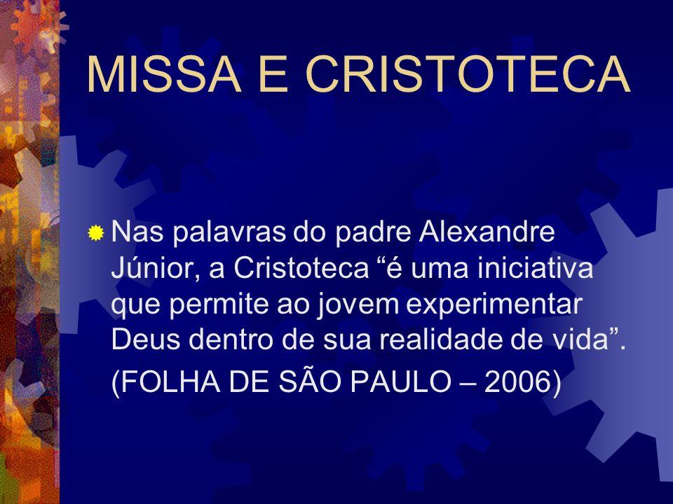 MISSA E CRISTOTECA Nas palavras do padre Alexandre Júnior, a Cristoteca é uma iniciativa que permite ao jovem experimentar Deus dentro de sua realidad