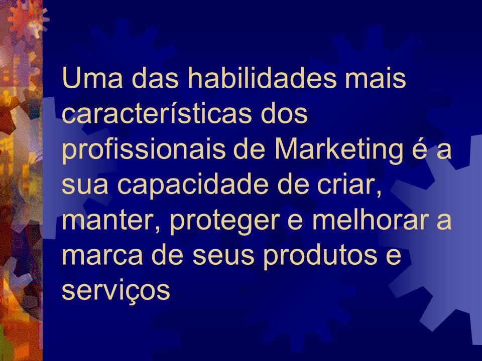Uma das habilidades mais características dos profissionais de Marketing é a sua capacidade de criar, manter, proteger e melhorar a marca de seus produ